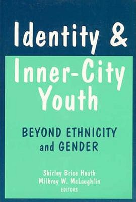 Identity and Inner-City Youth: Beyond Ethnicity and Gender - Heath, Shirley B (Editor), and McLaughlin, Milbrey (Editor)