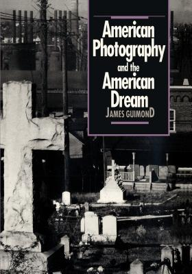American Photography and the American Dream - Guimond, James, and Trachtenberg, Alan (Foreword by)