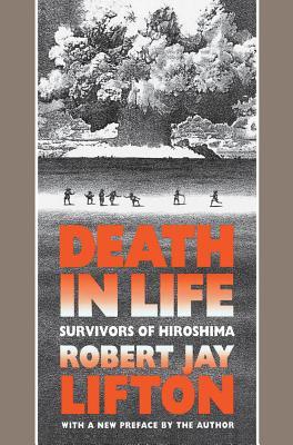 Death in Life: Survivors of Hiroshima - Lifton, Robert Jay