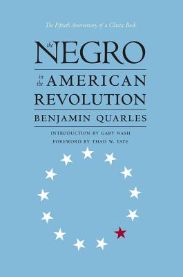 Negro in the American Revolution - Quarles, Benjamin, and Institute of Early American History and Culture (Williamsburg Va ), and Tate, Thad W (Foreword by)