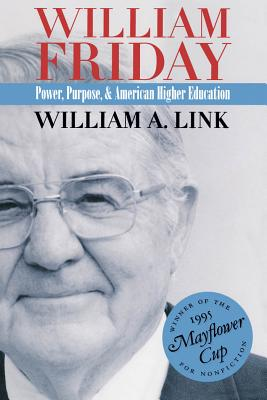 William Friday: Power, Purpose, and American Higher Education - Link, William A