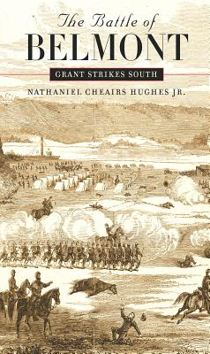 The Battle of Belmont: Grant Strikes South - Hughes, Nathaniel Cheairs, Jr.