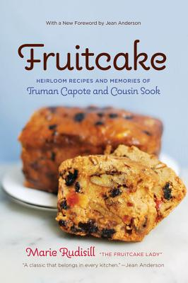 Fruitcake: Heirloom Recipes and Memories of Truman Capote & Cousin Sook - Rudisill, Marie, and Anderson, Jean (Foreword by)