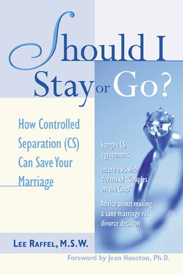 Should I Stay or Go? Should I Stay or Go?: How Controlled Separation (CS) Can Save Your Marriage How Controlled Separation (CS) Can Save Your Marriage - Raffel, Lee, M.S.W., and Raffel Lee, and Houston, Jean, Ph.D. (Foreword by)