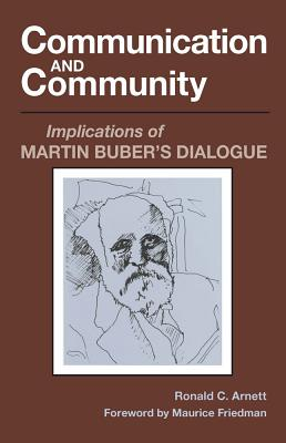 Communication and Communication: Implication of Martin Buber's Dialogue - Arnett, Ronald C, Professor, and Friedman, Maurice (Foreword by)