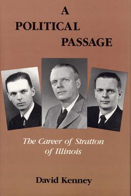A Political Passage: The Career of Stratton of Illinois - Kenney, David