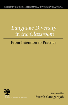 Language Diversity in the Classroom: From Intention to Practice - Smitherman, Geneva (Editor), and Villanueva, Victor (Editor), and Canagarajah, Suresh (Foreword by)