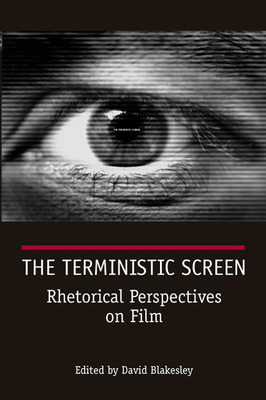 The Terministic Screen: Rhetorical Perspectives on Film - Blakesley, David, PhD (Editor)
