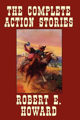 The Complete Action Stories - Howard, Robert E, and Herman, Paul (Editor)