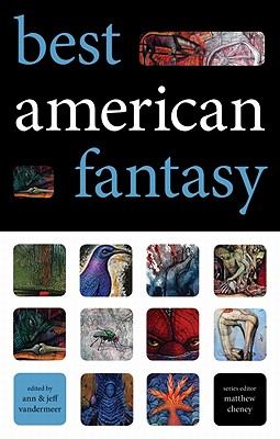 Best American Fantasy - VanderMeer, Ann (Editor), and VanderMeer, Jeff (Editor), and Cheney, Matthew (Editor)