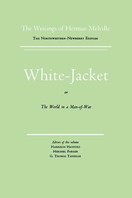 White Jacket, or the World in a Man-Of-War: Volume Five, Scholarly Edition - Melville, Herman, and Hayford, Harrison (Editor), and Tanselle, G Thomas (Editor)