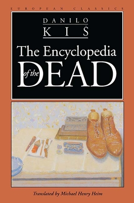 Encyclopedia of the Dead - Kis, Danilo, and Heim, Michael Henry (Translated by)