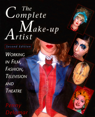 The Complete Make-Up Artist, Second Edition: Working in Film, Fashion, Television and Theatre - Delamar, Penny
