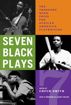 Seven Black Plays: The Theodore Ward Prize for African American Playwriting - Smith, Chuck (Editor), and Wilson, August (Foreword by)