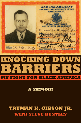 Knocking Down Barriers: My Fight for Black America - Gibson, Truman K, Jr., and Huntley, Robert S, and Huntley, Steve