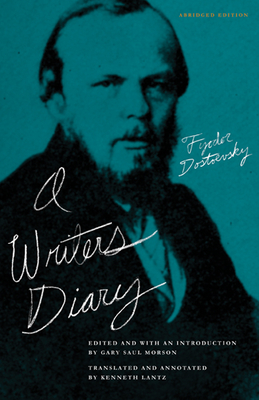 A Writer's Diary - Dostoevsky, Fyodor Mikhailovich, and Morson, Gary Saul (Editor), and Lantz, Kenneth (Translated by)