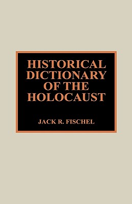 Historical Dictionary of the Holocaust - Fischel, Jack R