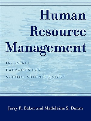 Human Resource Management: In-Basket Exercises for School Administrators - Baker, Jerry R, and Pile, John F, and Doran, Madeleine S