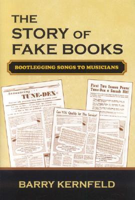 The Story of Fake Books: Bootlegging Songs to Musicians - Kernfeld, Barry, Mr.