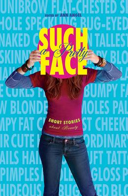 Such a Pretty Face: Short Stories about Beauty - Angel, Ann (Editor)