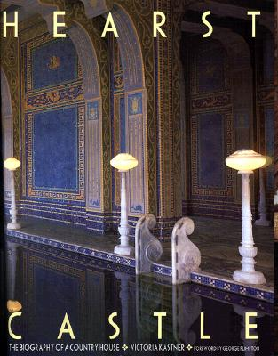 Hearst Castle: The Biography of a Country House - Kastner, Victoria, and Plimpton, George (Foreword by), and Garagliano, Victoria (Photographer)