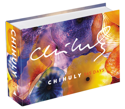Chihuly: 365 Days - Chihuly, Dale