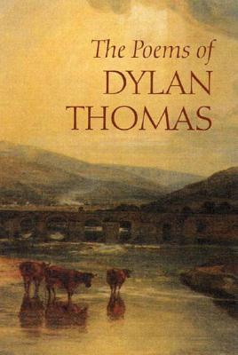 The Poems of Dylan Thomas - Thomas, Dylan, and Jones, Daniel (Notes by)