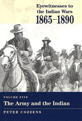 Eyewitnesses to the Indian Wars, 1865-1890: Army and the Indian v. 5 - Cozzens, Peter (Editor)