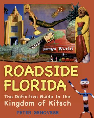 Roadside Florida: The Definitive Guide to the Kingdom of Kitsch - Genovese, Peter