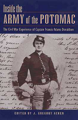Inside the Army of the Potomac: The Civil War Experience of Captain Francis Adams Donaldson - Donaldson, Francis Adams, and Acken, J Gregory, and Bearss, Edwin C (Foreword by)