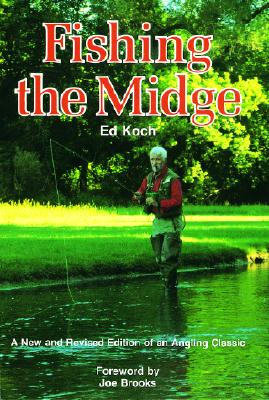 Fishing the Midge - Koch, Ed, and Shires, Norm (Photographer), and Brooks, Joe (Foreword by)