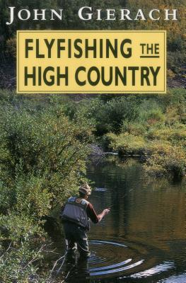 Flyfishing the High Country - Gierach, John