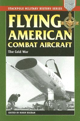 Flying American Combat Aircraft of World War II: Vol.2, the Cold War - Higham, Robin (Editor)