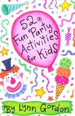 52 Fun Party Activities for Kids - Gordon, Lynn