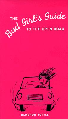 The Bad Girl's Guide to the Open Road - Tuttle, Cameron, and Bettag, Susannah (Illustrator)