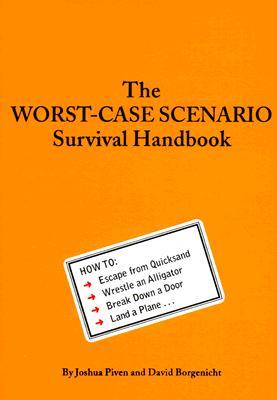 The Worst-Case Scenario Survival Handbook - Piven, Joshua, and Borgenicht, David