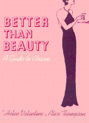 Better Than Beauty: A Guide to Charm - Valentine, Helen, and Thompson, Alice, and Chronicle Books