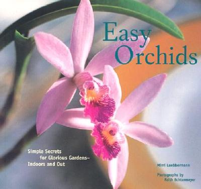 Easy Orchids: Simple Secrets for Glorious Gardens--Indoors and Out - Luebbermann, Mimi, and Chronicle Books, and Echtermeyer, Faith (Photographer)