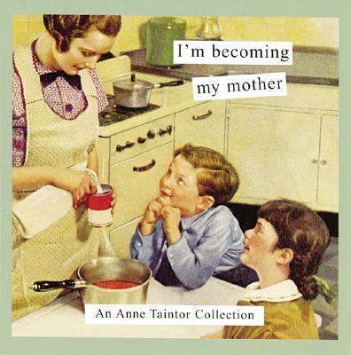I'm Becoming My Mother - Taintor, Anne