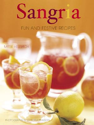 Sangria: Fun and Festive Recipes - Hellmich, Mittie, and Pearson, Victoria (Photographer)
