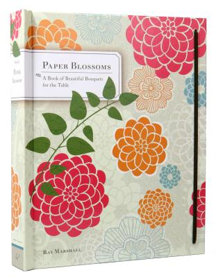 Paper Blossoms: A Book of Beautiful Bouquets for the Table - Marshall, Ray
