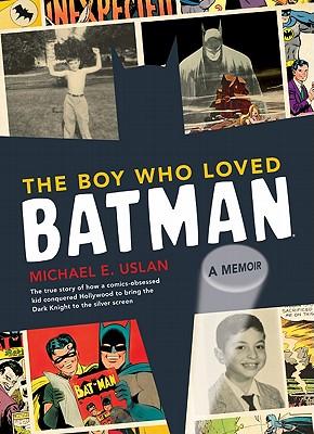 Boy Who Loved Batman - Uslan, Michael E.