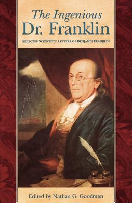 Ingenious Dr. Franklin: Selected Scientific Letters of Benjamin Franklin - Goodman, Nathan G (Editor), and Franklin, Benjamin