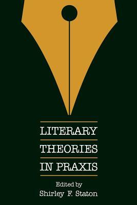 Literary Theories in Praxis - Staton, Shirley F (Editor)
