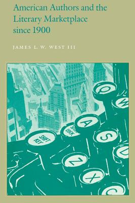 American Authors and the Literary Marketplace Since 1900 - West, James L