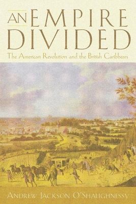 An Empire Divided: The American Revolution and the British Caribbean - O'Shaughnessy, Andrew J