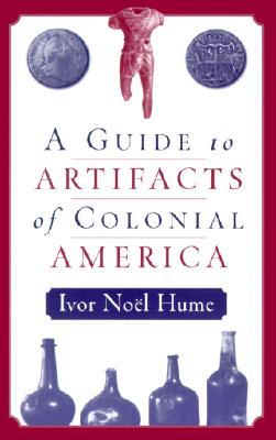 A Guide to Artifacts of Colonial America - Hume, Ivor Noel, and Noel Hume, Ivor