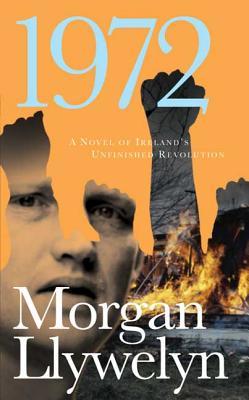 1972: A Novel of Ireland's Unfinished Revolution - Llywelyn, Morgan