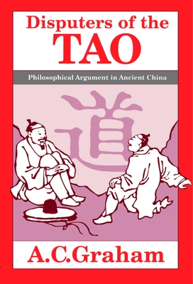 Disputers of the Tao: Philosophical Argument in Ancient China - Graham, A C, Professor