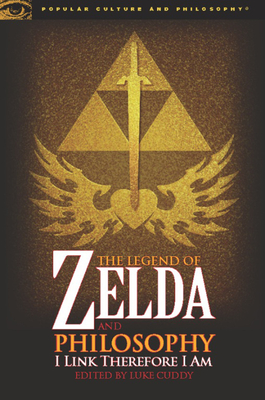 The Legend of Zelda and Philosophy: I Link Therefore I Am - Cuddy, Luke (Editor)